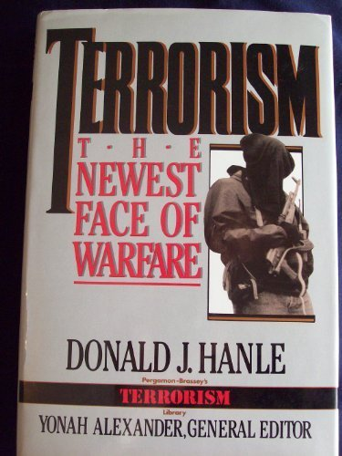 Terrorism: The Newest Face of Warfare (Pergamon-Brassey's Terrorism Library, 1) Donald J. Hanle