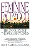 The Feminine Face of God: The Unfolding of the Sacred in Women by Anderson, Sherry Ruth (1992) Paperback