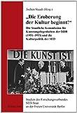 'Die Eroberung der Kultur beginnt!': Die Staatliche Kommission für Kunstangelegenheiten der DDR (1951-1953) und die Kulturpolitik der SED (Studien des ... SED-Staat an der Freien Universität Berlin)