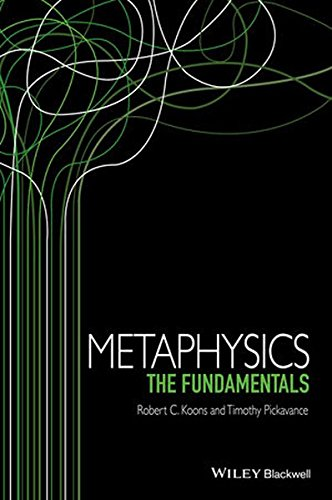 Metaphysics: The Fundamentals (Fundamentals of Philosophy), by Robert C. Koons, Timothy Pickavance