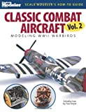 Classic Combat Aircraft: Modeling WWII Warbirds