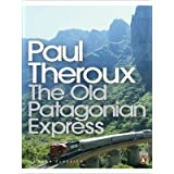 The Old Patagonian Express: By Train Through the Americas (Penguin Modern Classics)by Paul Theroux