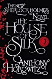 Anthony Horowitz The House of Silk: The New Sherlock Holmes Novel (Sherlock Holmes Novel 1) by Horowitz, Anthony on 01/11/2011 1st (first) edition