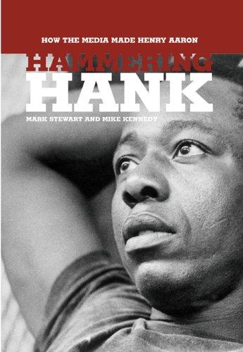 Hammering Hank: How the Media Made Henry Aaron PDF