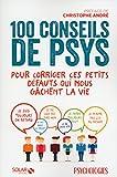 100 conseils de psys pour corriger ces petits défauts qui nous gâchent la vie...