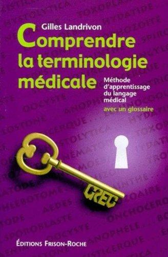 Comprendre la terminologie médicale : méthode d'apprentissage du langage médical, avec un glossaire
