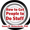 How to Get People to Do Stuff: Master the Art and Science of Persuasion and Motivation (       UNABRIDGED) by Susan M. Weinschenk Narrated by Jo Anna Perrin