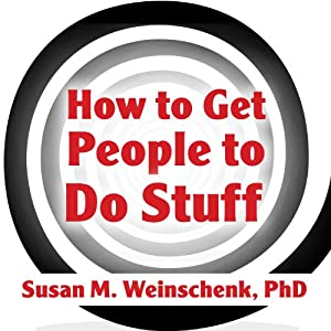 How to Get People to Do Stuff: Master the Art and Science of Persuasion and Motivation | [Susan M. Weinschenk]