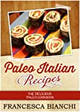 Paleo Italian Recipes: The delicious paleo cookbook (Paleo Recipes)