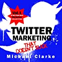 Twitter Marketing That Doesn't Suck: The Punk Rock Marketing Collection, Volume 1 (       UNABRIDGED) by Michael Clarke Narrated by Greg Zarcone