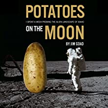 Potatoes on the Moon: I Spent a Week Probing the Alien Landscape of Idaho (       UNABRIDGED) by Jim Goad Narrated by Jim Goad