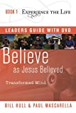 Believe as Jesus Believed with Leader's Guide and DVD: Transformed Mind (Experience the Life) (1615215409) by Hull, Bill