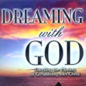 Dreaming with God: Co-laboring with God for Cultural Transformation Audiobook by Bill Johnson Narrated by Bill Johnson