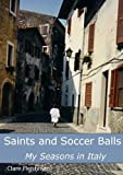 Saints and Soccer Balls: My Seasons in Italy