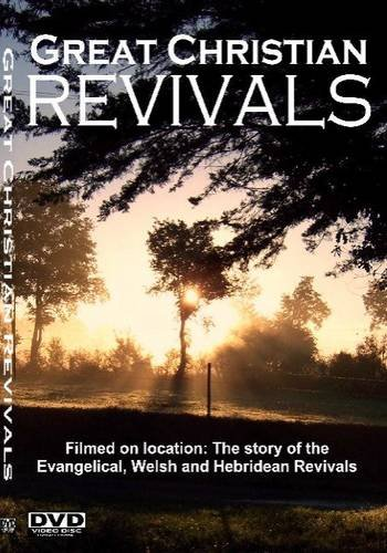 Great Christian Revivals: The Story of the Evangelical, Welsh and Hebridean Revivals - Accounts of Revival Under Evan Roberts, John Wesley, George Whitefield, Daniel Rowlands and Duncan Campbell [DVD]