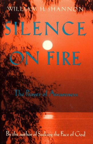 Silence on Fire: The Prayer of Awareness