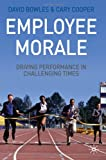 Employee Morale: Driving Performance in Challenging Times (0230579426) by Bowles, David