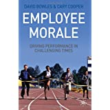 Employee Morale, Driving Performance in Challenging Timesby David Bowles