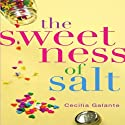 The Sweetness of Salt (       UNABRIDGED) by Cecilia Galante Narrated by Therese Plummer