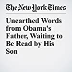Unearthed Words from Obama's Father, Waiting to Be Read by His Son | Rachel L. Swarns