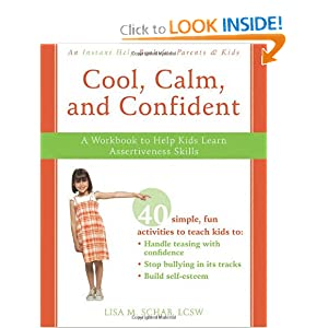 Cool, Calm, and Confident: A Workbook to Help Kids Learn Assertiveness Skills Lisa M. Schab LCSW