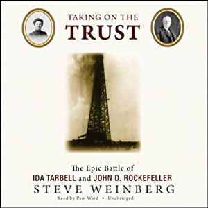 Taking on the Trust: The Epic Battle of Ida Tarbell and John D. Rockefeller | [Steve Weinberg]