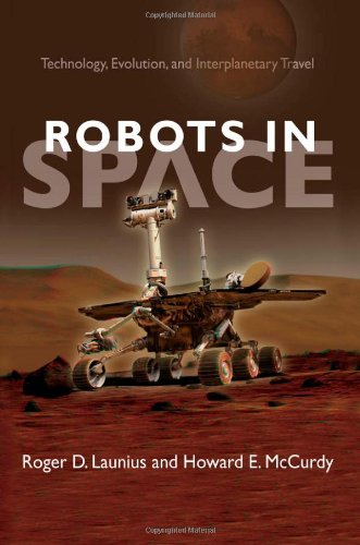Robots in Space: Technology, Evolution, and Interplanetary Travel (New Series in NASA History)