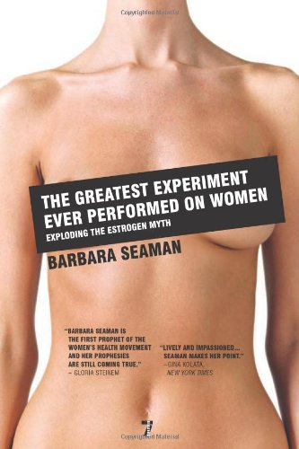 The Greatest Experiment Ever Performed on Women:...