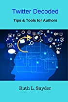 Twitter Decoded: Tips & Tools For Authors