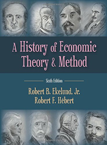 A History of Economic Theory and Method, Sixth Edition, by Robert B. Ekelund Jr., Robert F. Hébert