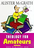 Theology for Amateurs (For Amateurs series) (0340745533) by McGrath, Alister
