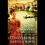 The Noble Fugitive (       UNABRIDGED) by T. Davis, Isabella Bunn Narrated by Suzanne Toren