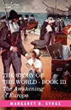 THE AWAKENING OF EUROPE, Book III of The Story of the World (1602066221) by Synge, M. B.