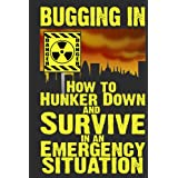 Bugging In: How to Hunker Down and Survive in an Emergency Situation (Stay Alive Book 3) ~ M. Anderson