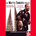 The Watts Tower Project  by Roger Guenveur Smith Narrated by Roger Guenveur Smith