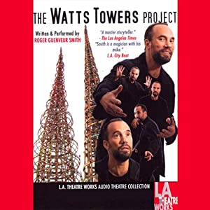 The Watts Tower Project (Dramatized) | [Roger Guenveur Smith]