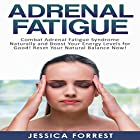 Adrenal Fatigue: Combat Adrenal Fatigue Syndrome Naturally and Boost Your Energy Levels for Good! Reset Your Natural Balance Now! Hörbuch von Jessica Forrest Gesprochen von: Jorie Raine Fradella