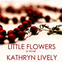 Little Flowers (       UNABRIDGED) by Kathryn Lively Narrated by Gillian Vance