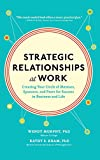 Strategic Relationships at Work:  Creating Your Circle of Mentors, Sponsors, and Peers for Success in Business and Life