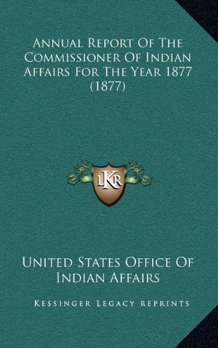Annual Report of the Commissioner of Indian Affairs for the Year 1877 (1877)