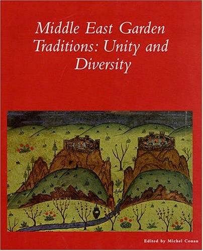 The Middle East Garden Traditions: Unity, Diversity, Questions, Methods and Resources in a Multicultural Perpsective (Dumbarton Oaks Colloquium Series in the History of Landscape Architecture)