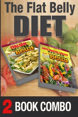 Auto-Immune Disease Recipes for a Flat Belly & Italian Recipes for a Flat Belly: 2 Book Combo (The Flat Belly Diet ) by Mary Atkins