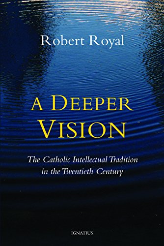 Download A Deeper Vision: The Catholic Intellectual Tradition in the Twentieth Century