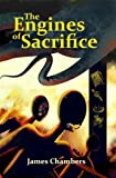 The Engines of Sacrifice (1937128083) by James Chambers