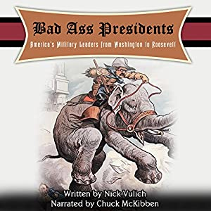 Bad Ass Presidents: America's Military Leaders from Washington to Roosevelt   [Nicholas L. Vulich]