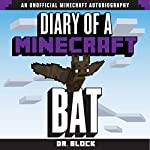 Diary of a Minecraft Bat: An Unofficial Minecraft Autobiography |  Dr. Block