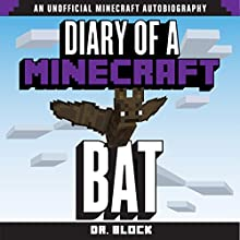 Diary of a Minecraft Bat: An Unofficial Minecraft Autobiography Audiobook by  Dr. Block Narrated by James Fouhey