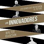 Los innovadores: Los genios que inventaron el futuro [The Innovators: The Geniuses Who Invented the Future] | Walter Isaacson