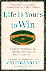 Life is yours to win : lessons forged from the purpose, passion, and magic of baseball
