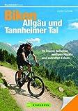 Biken Allg�u und Tannheimer Tal: Die 25 besten Mountainbike Touren rund um Sonthofen, Immenstadt, Oberstaufen, Bad Hindelang, incl. H�henprofil und Karten zu jeder Tour